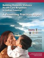 Building Domestic Violence Health Care Responses in Indian Country: A Promising Practices Report