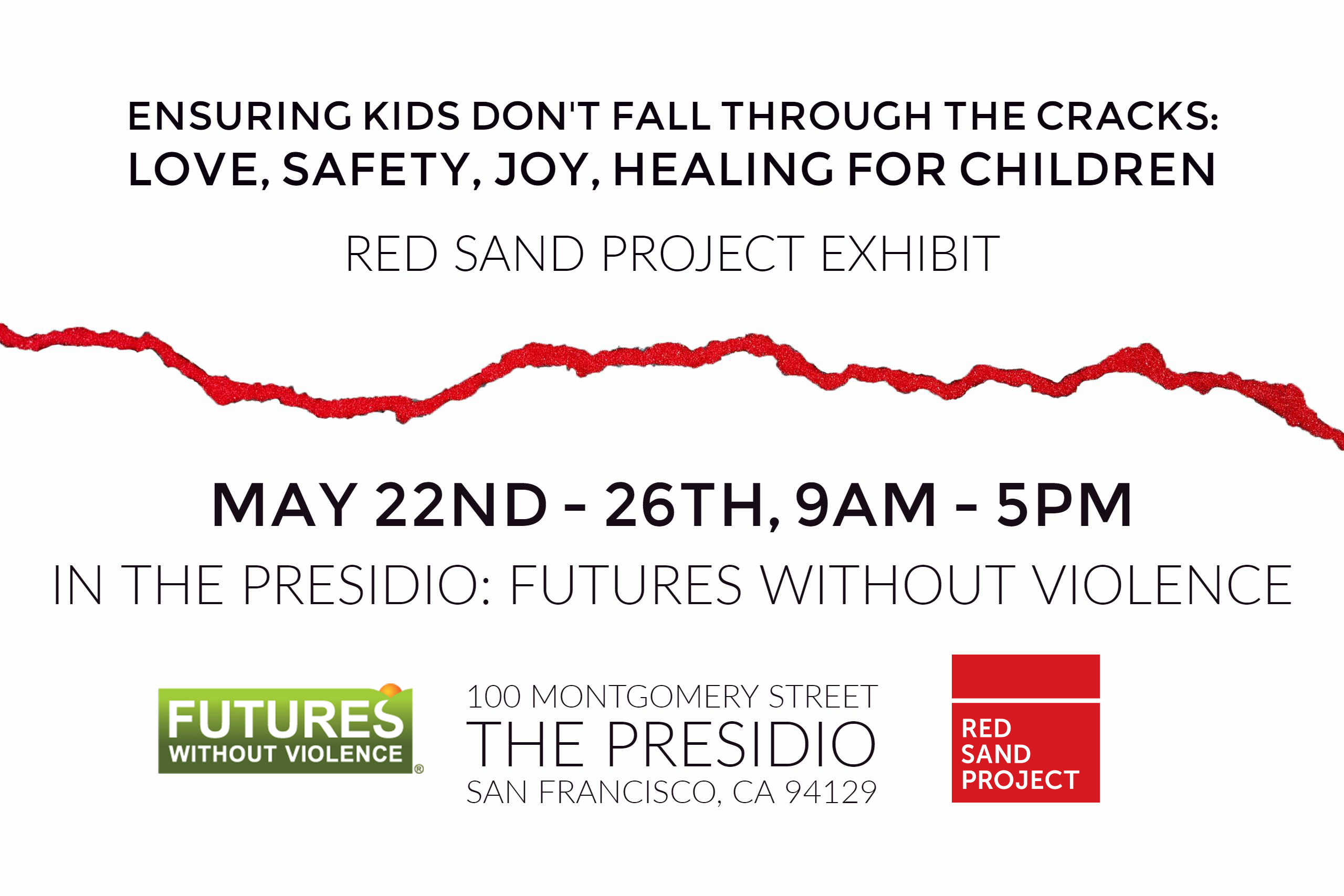 "Join Red Sand Project and Futures Without Violence as we create conversation around the exhibit, ""Ensuring Kids Don't Fall Through the Cracks: Love, Safety, Joy, Healing for Children."" May 22-26, 2017 from 9 am- 5 pm in the Presidio, 100 Montgomery Street, San Francisco, CA 94129"